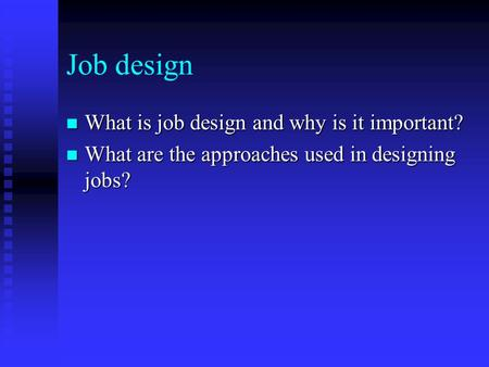 Job design What is job design and why is it important?