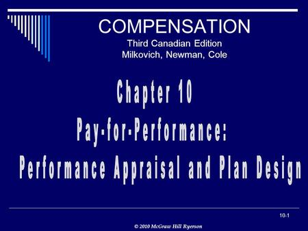 © 2010 McGraw Hill Ryerson 10-1 COMPENSATION Third Canadian Edition Milkovich, Newman, Cole.