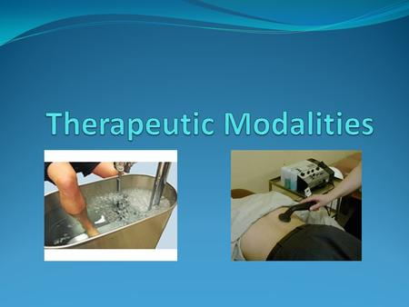Therapeutic Modalities What are they? Technique that aids healing Important adjunct to therapeutic exercise Why do we use them? Crease optimal environment.