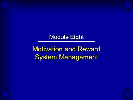 Motivation and Reward System Management Module Eight.