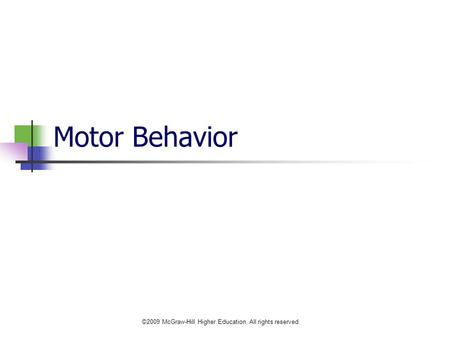 ©2009 McGraw-Hill Higher Education. All rights reserved. Motor Behavior.