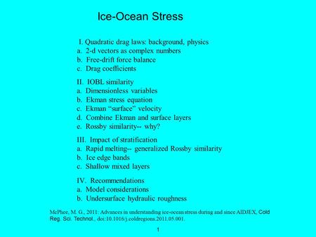1 Ice-Ocean Stress I. Quadratic drag laws: background, physics a. 2-d vectors as complex numbers b. Free-drift force balance c. Drag coefficients II. IOBL.