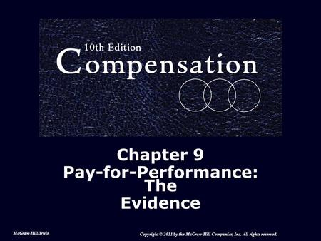 Chapter 9 Pay-for-Performance: The Evidence McGraw-Hill/Irwin Copyright © 2011 by the McGraw-Hill Companies, Inc. All rights reserved.
