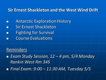 Sir Ernest Shackleton and the West Wind Drift Antarctic Exploration History Antarctic Exploration History Sir Ernest Shackleton Sir Ernest Shackleton Fighting.