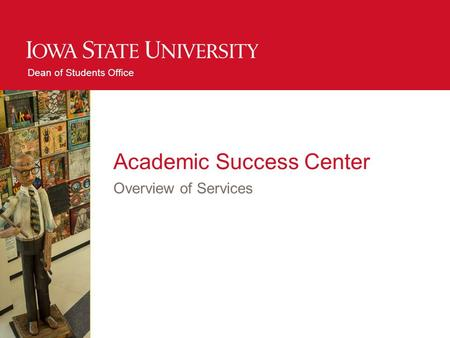 Dean of Students Office Academic Success Center Overview of Services.
