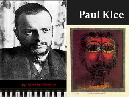 Paul Klee By: Miranda Flinchum. Was born in Munchenbuchsee, Switzerland December 18, 1879 - June 29, 1940 Considered both a German and a Swiss painter.
