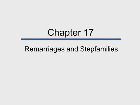 Chapter 17 Remarriages and Stepfamilies. Chapter Outline  Remarriage: Some Basic Facts  Choosing Partners the Next Time: Variations on a Theme  Spouses'
