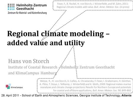 Regional climate modeling – added value and utility Hans von Storch Institute of Coastal Research - Helmholtz Zentrum Geesthacht and KlimaCampus Hamburg.