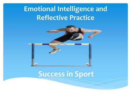 Emotional Intelligence and Reflective Practice Success in Sport.