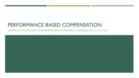 PERFORMANCE BASED COMPENSATION UPDATE ON THE PROGRAM TO REVISE PROVIDENCE PRINCIPALS' COMPENSATION IN 2013-2104.