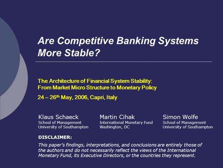 Are Competitive Banking Systems More Stable? The Architecture of Financial System Stability: From Market Micro Structure to Monetary Policy 24 – 26 th.