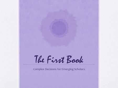 The First Book Complex Decisions for Emerging Scholars.