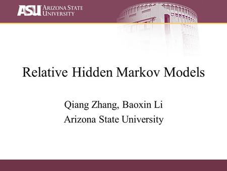 Relative Hidden Markov Models Qiang Zhang, Baoxin Li Arizona State University.