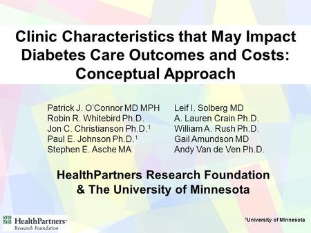 Clinic Characteristics that May Impact Diabetes Care Outcomes and Costs: Conceptual Approach Patrick J. O'Connor MD MPH Robin R. Whitebird Ph.D. Jon C.