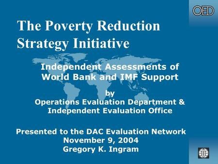 The Poverty Reduction Strategy Initiative Independent Assessments of World Bank and IMF Support by Operations Evaluation Department & Independent Evaluation.