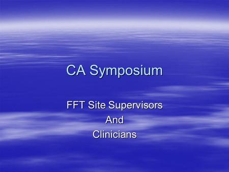CA Symposium FFT Site Supervisors AndClinicians. Working With Mental Health and Individual Symptoms  How?  Need to begin with understanding how the.