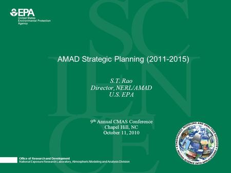 Office of Research and Development National Exposure Research Laboratory, Atmospheric Modeling and Analysis Division S.T. Rao Director, NERL/AMAD U.S.