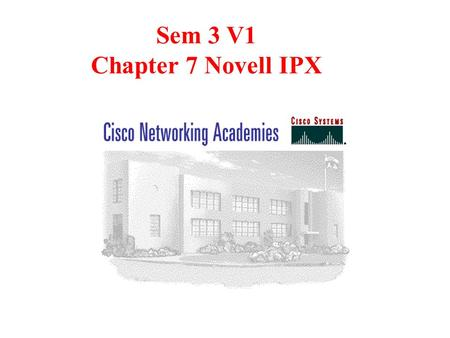 Sem 3 V1 Chapter 7 Novell IPX. So far we have studied the TCP/IP protocol in depth. Another common protocol that is implemented in the networking industry.