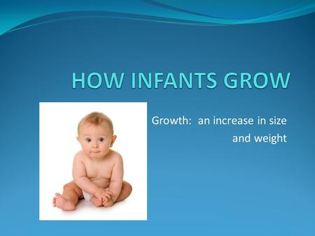 Growth: an increase in size and weight. Infancy is a time of rapid growth. Cognitive, physical, and social developmental changes are very evident. While.
