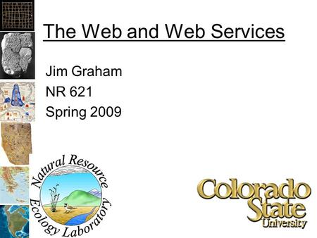 The Web and Web Services Jim Graham NR 621 Spring 2009.