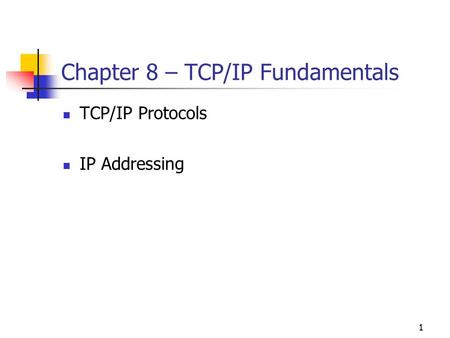 1 Chapter 8 – TCP/IP Fundamentals TCP/IP Protocols IP Addressing.