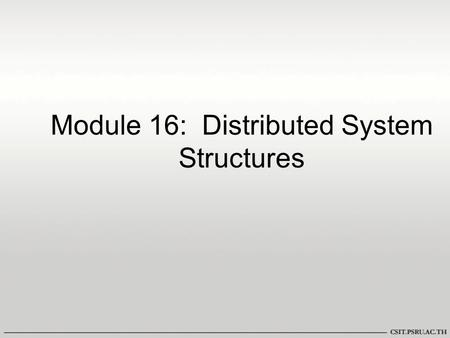 Module 16: Distributed System Structures. Chapter 16: Distributed System Structures Motivation Types of Distributed Operating Systems Network Structure.