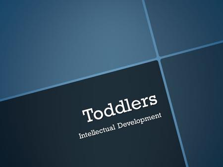 Toddlers Intellectual Development. Language Development 12 months18 months24-30 months 30-36 months  makes up words  Understan ds simple instruction.