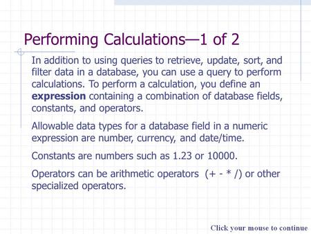 Performing Calculations—1 of 2 In addition to using queries to retrieve, update, sort, and filter data in a database, you can use a query to perform calculations.