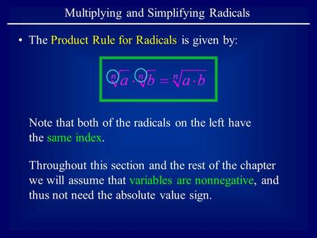 Multiplying and Simplifying Radicals The Product Rule for Radicals is given by: Note that both of the radicals on the left have the same index. Throughout.