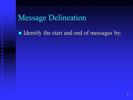 1 Message Delineation Identify the start and end of messages by: Identify the start and end of messages by: