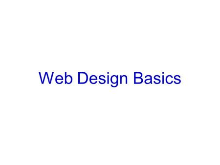 Web Design Basics. What is Internet? What is a ISP, Modem, Web Browser? Examples, etc. How does information get displayed on the Web? What is a website?