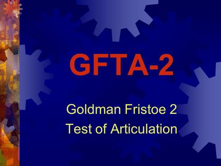 GFTA-2 Goldman Fristoe 2 Test of Articulation. History  Originally published in 1969  1972 Updated to include Normative Information for ages 6-16+ 
