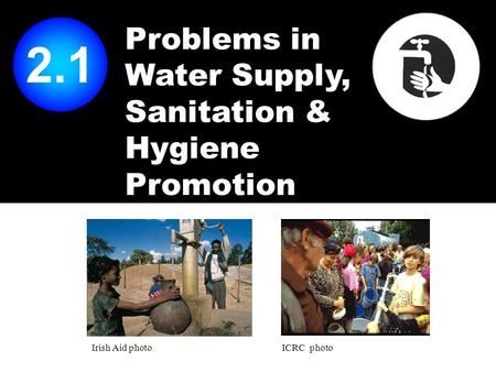 Problems in Water Supply, Sanitation & Hygiene Promotion Irish Aid photoICRC photo 2.1.