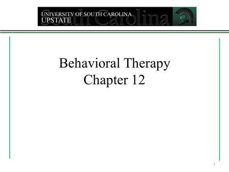 Behavioral Therapy Chapter 12 1. Behavioral Therapy  Based on learning theory  Classical conditioning  Operant conditioning  Observational learning.