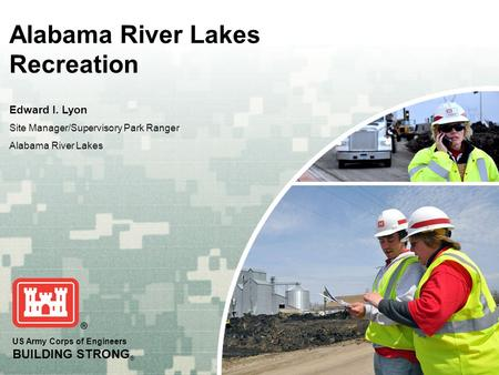 US Army Corps of Engineers BUILDING STRONG ® Alabama River Lakes Recreation Edward I. Lyon Site Manager/Supervisory Park Ranger Alabama River Lakes.