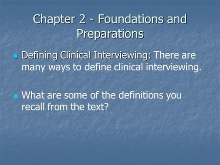 Chapter 2 - Foundations and Preparations Defining Clinical Interviewing: Defining Clinical Interviewing: There are many ways to define clinical interviewing.