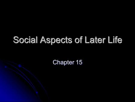 Social Aspects of Later Life Chapter 15. Older adults are sometimes stereotyped as MARGINAL and POWERLESS in society, much like children. Older adults.