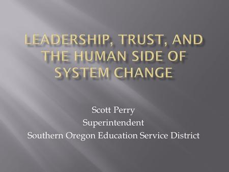 Scott Perry Superintendent Southern Oregon Education Service District.
