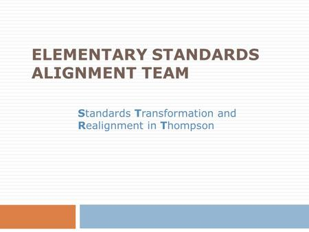 ELEMENTARY STANDARDS ALIGNMENT TEAM Standards Transformation and Realignment in Thompson.