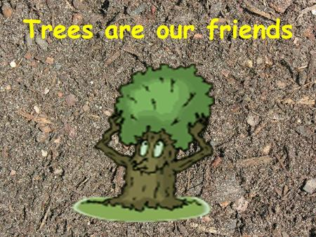 Trees are our friends. The main parts of a tree The roots keep the tree from falling over.