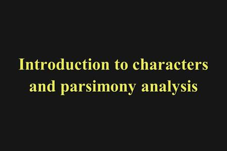 Introduction to characters and parsimony analysis.