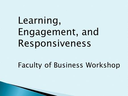 Learning, Engagement, and Responsiveness Faculty of Business Workshop.