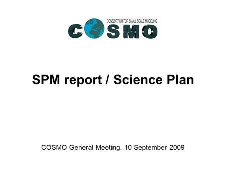 Federal Department of Home Affairs FDHA Federal Office of Meteorology and Climatology MeteoSwiss SPM report / Science Plan COSMO General Meeting, 10 September.
