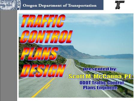 T R A F F I C C O N T R O L P L A N S D E S I G N TRAFFIC CONTROL PLANS W H A T & W H Y Traffic Safety & Construction Staging Plan Traffic Safety & Construction.