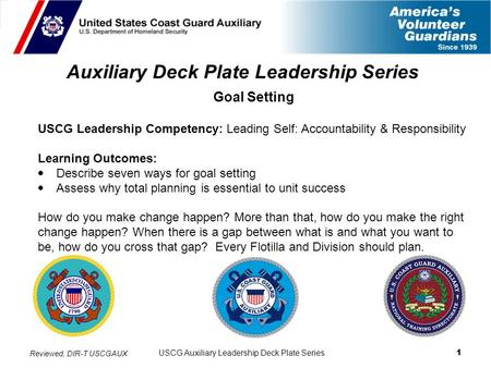 USCG Auxiliary Leadership Deck Plate Series 1 Auxiliary Deck Plate Leadership Series Goal Setting USCG Leadership Competency: Leading Self: Accountability.