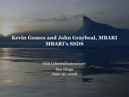 Kevin Gomes and John Graybeal, MBARI MBARI's SSDS OOI Cyberinfrastructure: San Diego June 30, 2008.