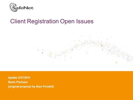 Insert Your Name Insert Your Title Insert Date Client Registration Open Issues Update 5/27/2011 Denis Pochuev (original proposal by Alan Frindell)