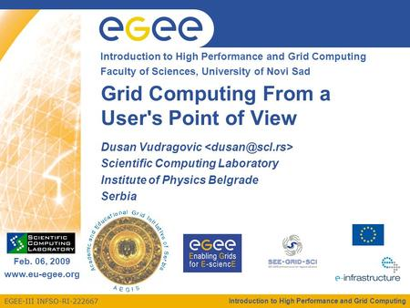 EGEE-III INFSO-RI-222667 Enabling Grids for E-sciencE Feb. 06, 2009 www.eu-egee.org Introduction to High Performance and Grid Computing Faculty of Sciences,