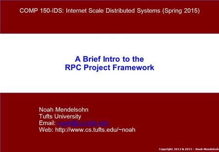 Copyright 2012 & 2015 – Noah Mendelsohn A Brief Intro to the RPC Project Framework Noah Mendelsohn Tufts University