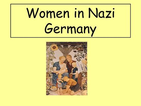 Women in Nazi Germany. Aims: Identify the role of women in Nazi Germany. Examine how women were encouraged to have large families.